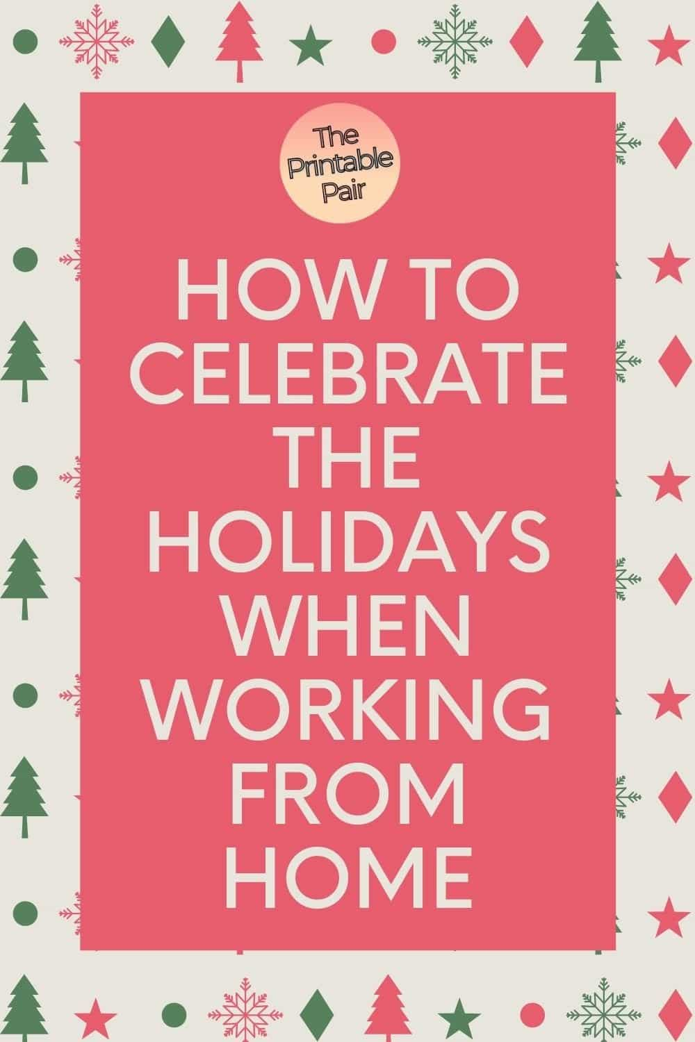 How to Celebrate the Holidays When Working From Home