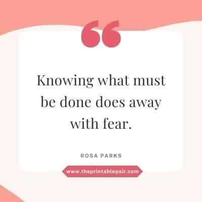 Knowing what must be done does away with fear.