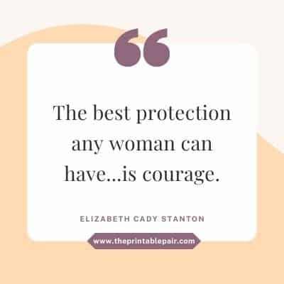 The best protection any woman can have...is courage.