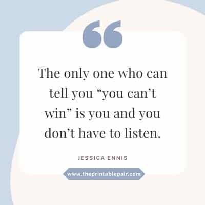 """The only one who can tell you """"you can't win"""" is you and you don't have to listen."""
