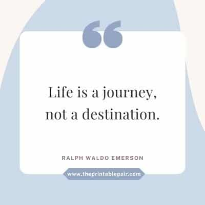 Life is a journey, not a destination.
