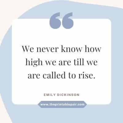 We never know how high we are till we are called to rise.